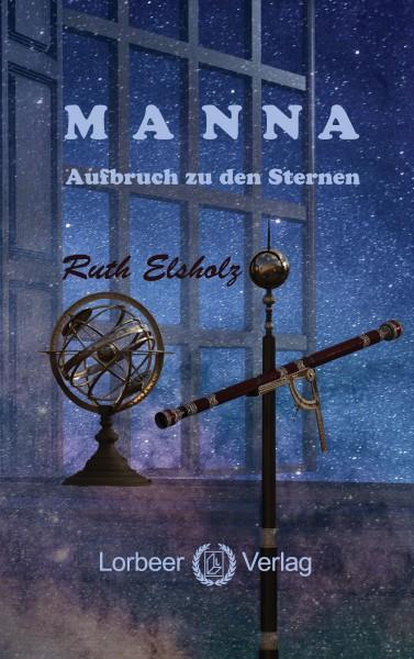 Ruth Elsholz: Manna - Aufbruch zu den Sternen