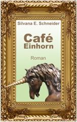 Silvana E. Schneider: Café Einhorn