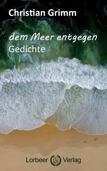 Christian Grimm: dem Meer entgegen